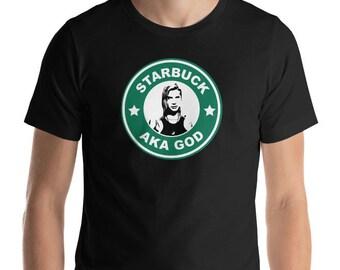 Starbuck is My god Shirt - Battlestar Galactica Inspired