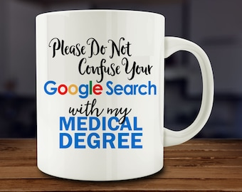 Doctor Mug, Please Do Not Confuse Your Google Search with my Medical Degree Mug, Funny Doctor Mug (A253-rts)