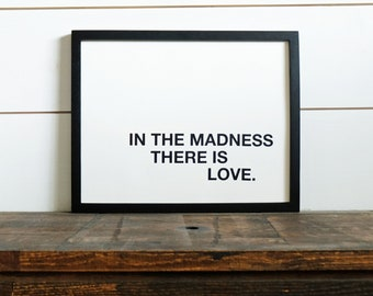In The Madness, There is Love Print