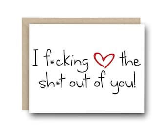 I Love You Card - I F*cking Love The Sh*t Out Of You - Anniversary Card, Love Card, Valentine's Day Card, Birthday Card, Friendship Card