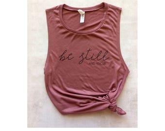 be still and know shirt, be still tank, Christian tank top, Christian t-shirt, graphic tee, yoga tank top, barre tank, Psalm 46 tank