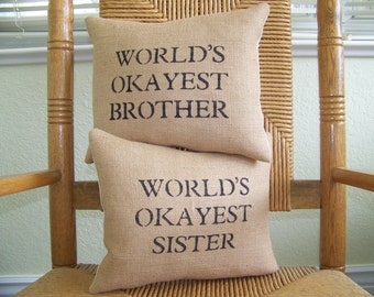 World's okayest sister pillow, World's okayest brother pillow, Sister gift, Brother gift, funny pillow, burlap pillow, FREE SHIPPING!