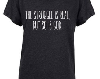 But God Tee, The Struggle is Real Tee, Real Struggle Tee, Christian Tee, God Wins
