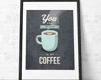 Love print. You are the cream in my coffee. Coffee print Coffee poster Coffee art Kitchen art Kitchen Love poster Valentine's day print UK