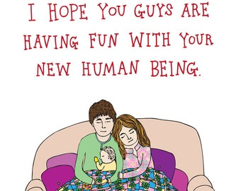 New Baby Card - I Hope You Guys Are Having Fun With Your New Human Being