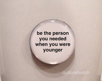 Quote Favor | Be The Person You Needed When You Were Younger