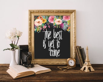 """PRINTABLE Art """"The Best is Yet To Come"""" Typography Art Print Floral Wall Art Floral Art Print Nursery Art Print Nursery Decor"""