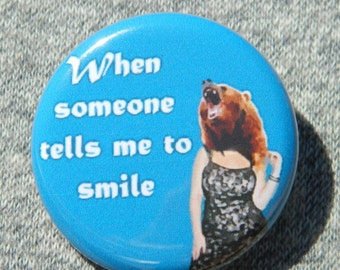 When someone tells me to smile  Button/Magnet/Bottle Opener