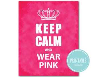 Instant Download - Keep Calm and Wear Pink Instant Download - 8 x 10 PRINTABLE Art PRINT - Wall Decor - DIGITAL File - Teen Tween Wall Art
