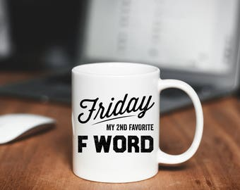Friday My Second Favorite F Word, Funny Coffee Mug, Gifts for Him, Cute Coffee Mug, Coffee Gift
