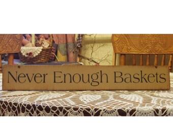 Never Enough Baskets primitive wood sign