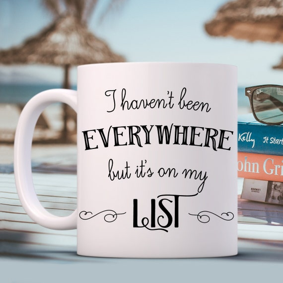 Coffee Mug Adventure I Haven't Been Everywhere But It's On My List Coffee Cup - Adventure Travel Mug