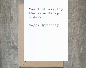 You Look Exactly the Same Except Older. Funny Birthday Card. Funny Birthday Card Friend. Funny Birthday Card Sister. Snarky Card.