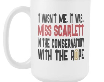 It Wasn't Me, It Was... Miss Scarlett In The Conservatory With The Rope 15oz Mug, Clue Board Game Mug, Board Game Geek Gift