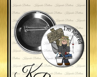 "2.25"" I'm Retired Pin Back Button, Retirement Gift, Gone Fishing, Fun Quotes,  Pocket Mirror, Key Chain, Magnet, Stocking Stuffers,"