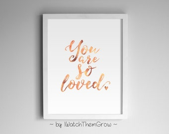 "Rose Gold ""You Are So Loved"" Printable Wall Art, Rose Gold Wall Art, Rose Gold Quote Art,  Rose Gold Nursery 8x10 and 11x14 INSTANT DOWNLOAD"