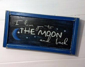 Hand Painted Wood Sign I Love you to the Moon and Back