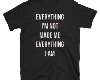 Everything Made Me T Shirt