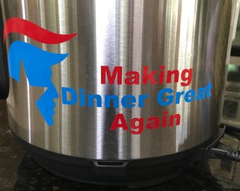 Making dinner great again Trump instant pot IP pressure Cooker Decal