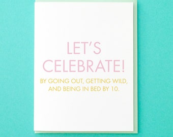 Funny Birthday Card. Best Friend Birthday Card. Funny Graduation Card. Congrats Card. Let's Celebrate. Early Bedtime Card. Engagement Card