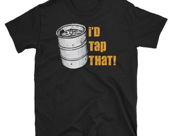 I'd Tap That Keg T Shirt Funny Beer Gift Party Drinking Tee Beer Craft Beer Beer Gifts Beer Nerd Beer Advocate Beer Drinker Drinker Love