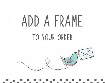 Add a Frame to your order- Available in White Or Black