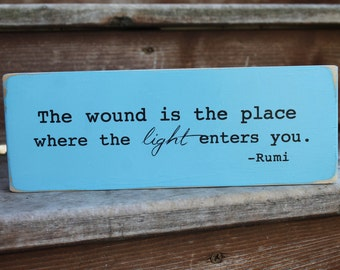 """Rumi - """"The wound is the place where the light enters you."""" - Blessing Block - Wood Sign - Home Decor"""