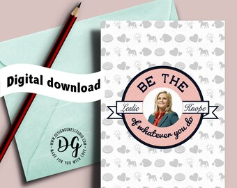 Be the leslie knope of whatever you do, Printable Leslie Knope card, Graduation card, new job, Parks and recreation card, Parks Rec Card