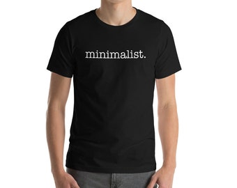 Minimalist T-Shirt, Tumblr Shirt, Tumblr Clothing, Gift for Minimalists, Simple Life, Tiny House, Live Simply, Minimalism, All You Need Is L