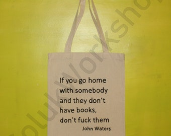 Handpainted John Waters Quote Totebag - If You Go Home with Somebody and They Don't Have Books, Don't F*ck Them