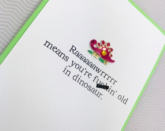 You're F*ckin' Old Dino Birthday card