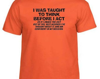I Was TAUGHT TO THINK Before I Act Funny Humor T-Shirt