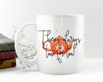 Tea Mug, There's Always Time For Tea, Tea Lovers Gift