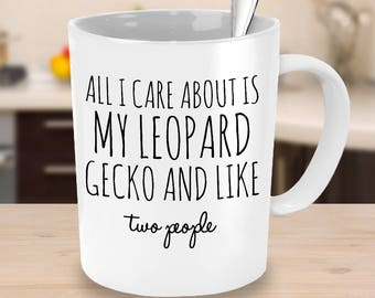 Leopard Gecko Mug - All I Care About Is My Leopard Gecko & Like Two People - Leopard Gecko Gifts - Coffee, Tea Cup for Lizard Reptile Lovers