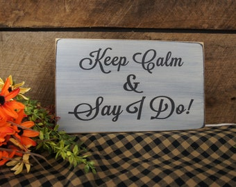 Keep Calm & Say I Do Wedding Sign  Rustic Style Wedding Sign, Perfect Wedding Gift Decoration fast shipping color and word changes are free