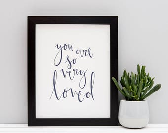 """You Are So Very Loved Print // 5x7"""" / 6x8"""" / 8x10"""" // Modern Calligraphy Print"""