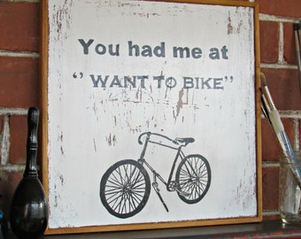You had me at '' Want to bike'' Hand painted sign, bike lovers, weathered, wall decor, rustic chic, gift, hand crafted, wall art, cycling