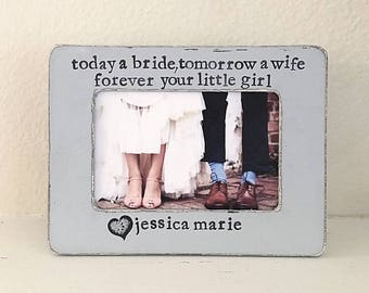 Today a bride, tomorrow a wife, forever your little girl picture frame Gift for Mom Gift for dad Parents of the bride frame