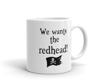 We Wants the Redhead Mug | White | 11 oz and 15 oz