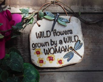 WILD FLOWERS grown by a wild woman plaque