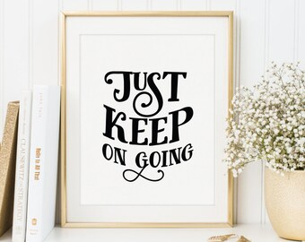 Just Keep On Going Inspirational Quote Printable | Motivational Quote Wall Art | Printable Quote | Inspirational Quote Art | Home Decor |