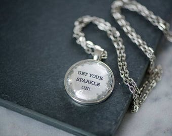 FREE SHIPPING - Glitter Quote Necklace - Silver Glitter Sparkles - Get Your Sparkle On - Glass Pendant Necklace