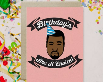 "Kanye West Birthday Card ""Birthday's Are A Choice"" Birthday card -- Funny Birthday Card, Kanye West Card, Hip Hop Card, pop culture card"