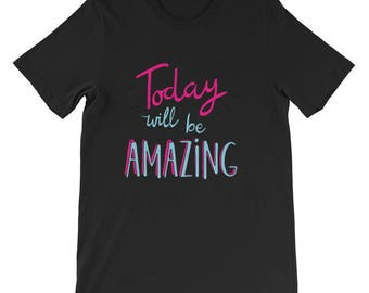 Inspirational T-Shirt Today Will Be Amazing Quote Shirt