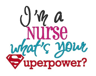 I'm a Nurse whats your Superpower. INSTANT DOWNLOAD. Machine Embroidery Design Digitized File 4x4 5x7 6x10