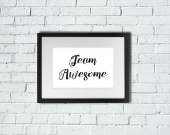 INSTANT DOWNLOAD | Team Awesome | Inspirational Art Print | A4 Print | Room Decor