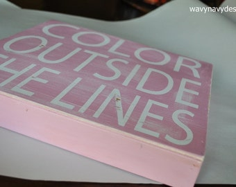 Custom Wood Sign, Typography Word Art - Color Outside The Lines - Hand Painted and Vintage Distressed Home Wall Decor