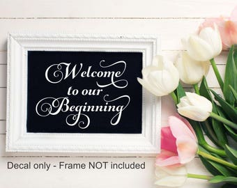 Welcome To Our Beginning Wedding Decal Ceremony Decal Reception Table Wedding Sign Decal Wedding Greeting Wedding Reception Wedding Vinyl