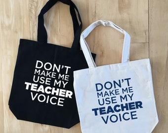 Teacher Tote, Don't Make Me Use My Teacher Voice, Teacher Gift, Teacher bag, tote bag