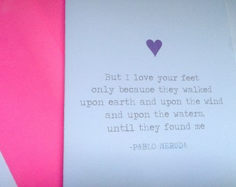 I love your feet because they found me -Pablo Neruda Poem A2 Card/ valentine's day card/ anniversary unique card